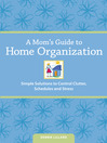 A Mom&#39;s Guide to Home Organization (eBook): Simple Solutions to Control Clutter, Schedules and Stress